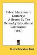 Public Education in Kentucky: A Report by the Kentucky Educational Commission (1921) - General Education Board, Education Board