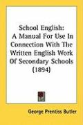 School English: A Manual for Use in Connection with the Written English Work of Secondary Schools (1894) - Butler, George Prentiss