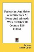 Pedestrian and Other Reminiscences at Home and Abroad: With Sketches of Country Life (1846) - Sylvanus; Colton, Robert