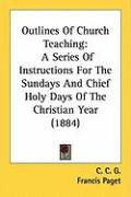Outlines of Church Teaching: A Series of Instructions for the Sundays and Chief Holy Days of the Christian Year (1884) - G, C. C.