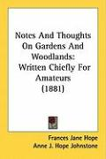Notes and Thoughts on Gardens and Woodlands: Written Chiefly for Amateurs (1881) - Hope, Frances Jane
