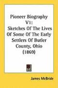 Pioneer Biography V1: Sketches of the Lives of Some of the Early Settlers of Butler County, Ohio (1869) - McBride, James