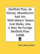 Sheffield Plate, Its History, Manufacture and Art: With Makers' Names and Marks, Also a Note on Foreign Sheffield Plate (1908) - Veitch, Henry Newton