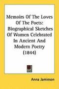 Memoirs of the Loves of the Poets: Biographical Sketches of Women Celebrated in Ancient and Modern Poetry (1844) - Jamieson, Anna