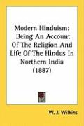 Modern Hinduism: Being an Account of the Religion and Life of the Hindus in Northern India (1887) - Wilkins, W. J.