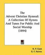 The Advent Christian Hymnal: A Collection of Hymns and Tunes for Public and Social Worship (1894) - Cook, N. P.; Haines, G. F.; Stanton, F. S.