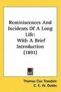 Reminiscences and Incidents of a Long Life: With a Brief Introduction (1891) - Teasdale, Thomas Cox