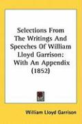 Selections from the Writings and Speeches of William Lloyd Garrison: With an Appendix (1852) - Garrison, William Lloyd