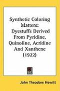 Synthetic Coloring Matters: Dyestuffs Derived from Pyridine, Quinoline, Acridine and Xanthene (1922) - Hewitt, John Theodore