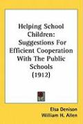 Helping School Children: Suggestions for Efficient Cooperation with the Public Schools (1912) - Denison, Elsa