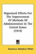 Organized Efforts for the Improvement of Methods of Administration in the United States (1919) - Weber, Gustavus Adolphus