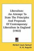 Liberalism: An Attempt to State the Principles and Proposals of Contemporary Liberalism in England (1902) - Samuel, Herbert Louis