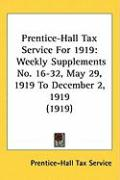 Prentice-Hall Tax Service for 1919: Weekly Supplements No. 16-32, May 29, 1919 to December 2, 1919 (1919) - Prentice-Hall Tax Service, Tax Service