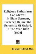 Religious Enthusiasm Considered: In Eight Sermons, Preached Before the University of Oxford, in the Year 1802 (1803) - Nott, George Frederick