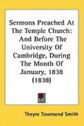 Sermons Preached at the Temple Church: And Before the University of Cambridge, During the Month of January, 1838 (1838) - Smith, Theyre Townsend