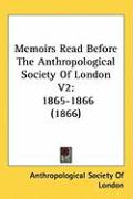 Memoirs Read Before the Anthropological Society of London V2: 1865-1866 (1866) - Anthropological Society of London
