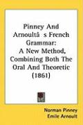 Pinney and Arnoult[s French Grammar: A New Method, Combining Both the Oral and Theoretic (1861) - Pinney, Norman; Arnoult, Emile