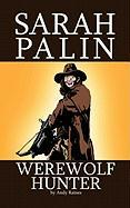Sarah Palin Werewolf Hunter - Raines, Andy
