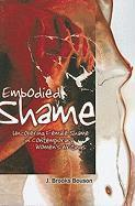 Embodied Shame: Uncovering Female Shame in Contemporary Women's Writings - Bouson, J. Brooks