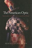 The American Optic: Psychoanalysis, Critical Race Theory, and Richard Wright - Tuhkanen, Mikko
