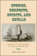 Species, Serpents, Spirits, and Skulls: Science at the Margins in the Victorian Age - Lyons, Sherrie Lynne
