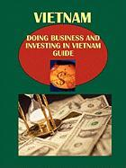 Doing Business and Investing in Vietnam Guide: Strategic and Practical Information - Ibp Usa, Usa