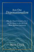 Acts One Dispensationalism: Why the Church Existed in Acts 1 and the Answer to Acts 2:38 Water Baptism Contoversy - Urick, Steve