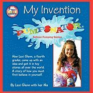 My Invention: How Lexi Glenn, a Fourth Grader, Came Up with an Idea and Got It in Toy Stores All Over the World. a Story of How You - Glenn, Lexi; Nia