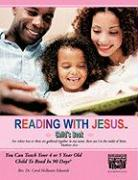 Reading with Jesus[ (Child's Book): You Can Teach Your 4 or 5 Year Old Child to Read in 90 Days - Rev Dr Carol McIlwain Edwards, Dr Carol