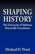 Shaping History: The University of Alabama Hunstville Foundation - Ward, Michael D.