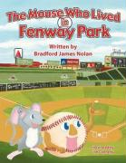 The Mouse Who Lived in Fenway Park - Bradford James Nolan, James Nolan; Nolan, Bradford James