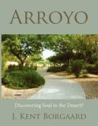 Arroyo: Discovering Soul in the Desert? - Borgaard, J. Kent