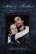 Mike & Heather: A Young Widower's Short Story - Cohen, Michael E.