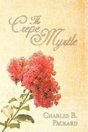 The Crepe Myrtle - Packard, Charles B.