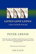 Listen Love Listen: And Other Poems - Cresse, Peter