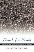 Teach for Souls: A Christian Discussion Worth Having - Taylor, Clinton