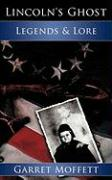 Lincoln's Ghost: Legends & Lore - Moffett, Garret