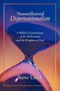 Nowmillennial Dispensationalism: A Biblical Examination of the Millennium and the Kingdom of God - Urick, Steve