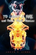 To Light a Fire and Other Short Stories - Gimba, Arran N.