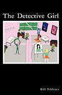 The Detective Girl - Tibbitts, Bill