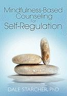 Mindfulness-Based Counseling for Self-Regulation - Starcher Phd, Dale