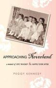 Approaching Neverland: A Memoir of Epic Tragedy & Happily Ever After - Kennedy, Peggy