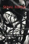 Serial Justice - Robert H. Burke, H. Burke