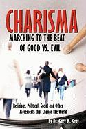 Charisma: Marching to the Beat of Good vs. Evil - Dr Gary M. Gray, Ed D.