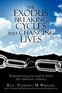 The Exodus Breaking Cycles and Changing Lives: Repositioning Your Soul to Thrive After Domestic Violence - Wright, Rev Patrina M.