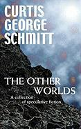 The Other Worlds - Schmitt, Curtis George