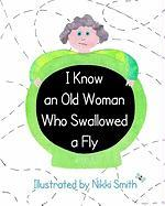 I Know an Old Woman Who Swallowed a Fly - Smith, Nikki