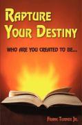 Rapture Your Destiny - Turner, Frank, Jr.