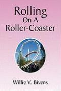 Rolling on a Roller-Coaster - Bivens, Willie V.
