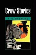 Crow Stories - Wheatley, Bill